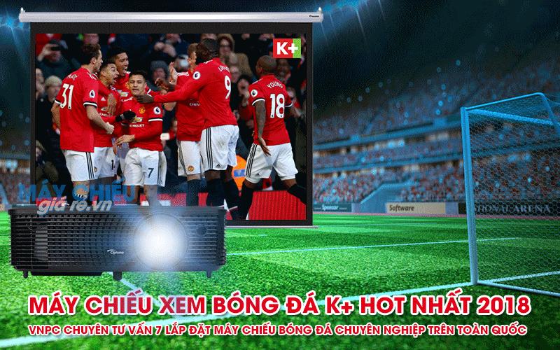 Máy chiếu xem bóng đá K+ 2018 giá dưới 10 triệu đáng mua nhất
