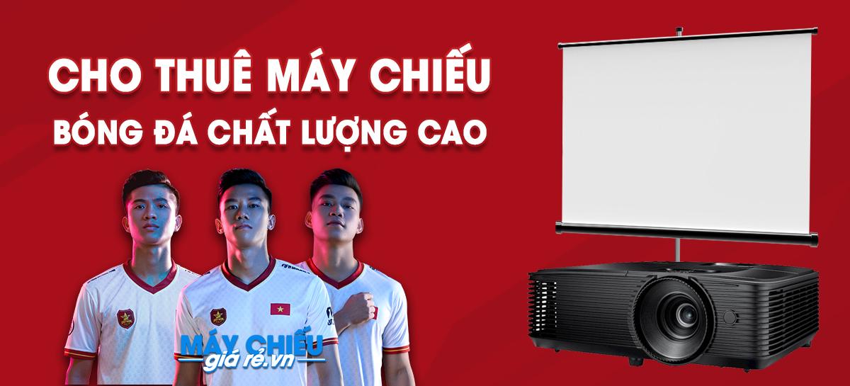 Cho thuê máy chiếu xem bóng đá giá rẻ nhất tại TpHCM & Hà Nội