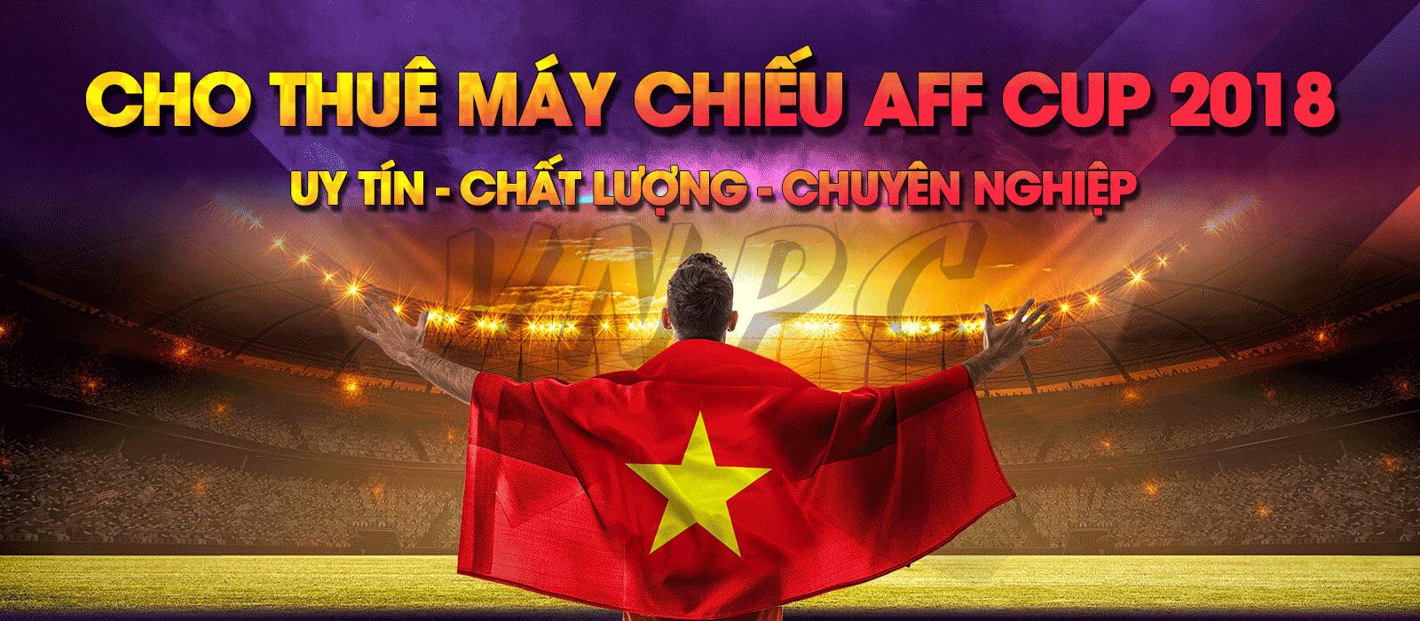 Cho thuê máy chiếu xem bóng đá AFF Suzuki Cup 2018 giá rẻ tại TpHCM, Hà Nội