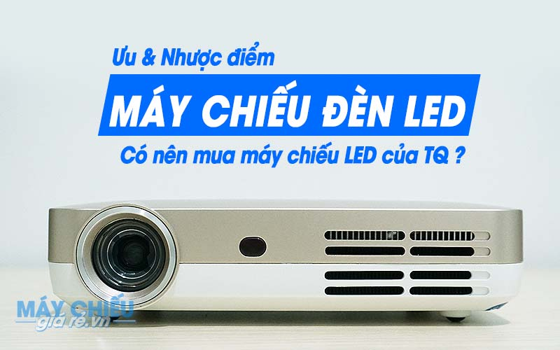 Ưu nhược điểm của máy chiếu LED giá rẻ
