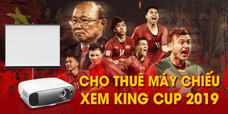 Cho thuê máy chiếu xem bóng đá King Cup 2019 giá rẻ nhất TpHCM & Hà Nội