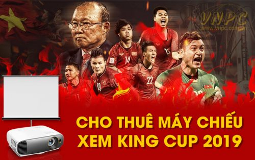 Cho thuê máy chiếu xem bóng đá King Cup 2019 giá rẻ nhất tại VNPC