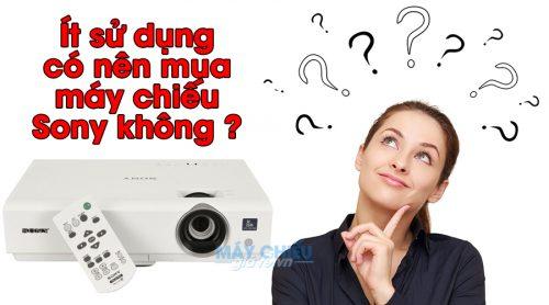 Ít sử dụng có nên mua máy chiếu Sony không ?