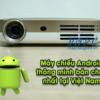 Máy chiếu Android thông minh bán chạy