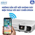 Kết nối điện thoại với máy chiếu Epson không dây