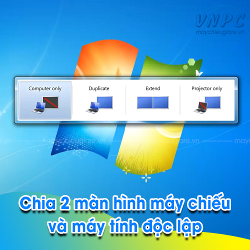 Chia 2 màn hình máy chiếu và máy tính độc lập