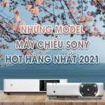 Những model máy chiếu Sony Hot hàng nhất 2021